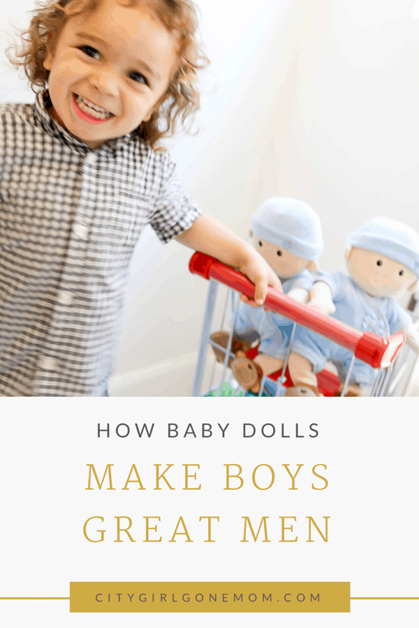 How Baby Dolls Make Boys Great Men #babydolls #girltoys #applepark #kids