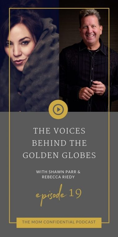 The Mom Confidential Episode 19 - The Voices Behind the Golden Globes with Shawn Parr and Rebecca Riedy